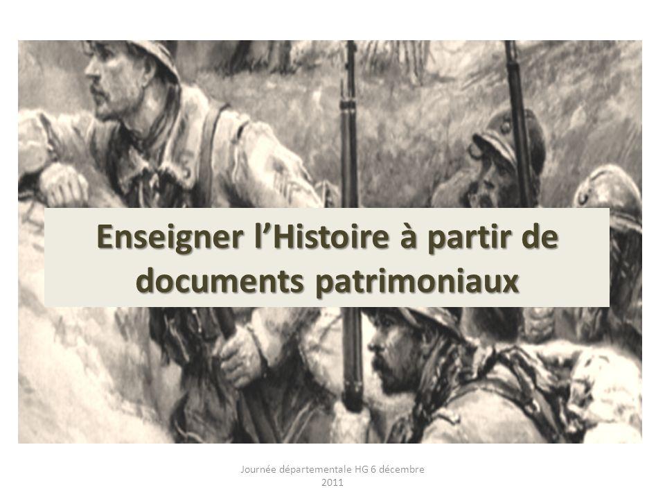 Enseigner lHistoire à partir de documents patrimoniaux Journée départementale HG 6 décembre 2011