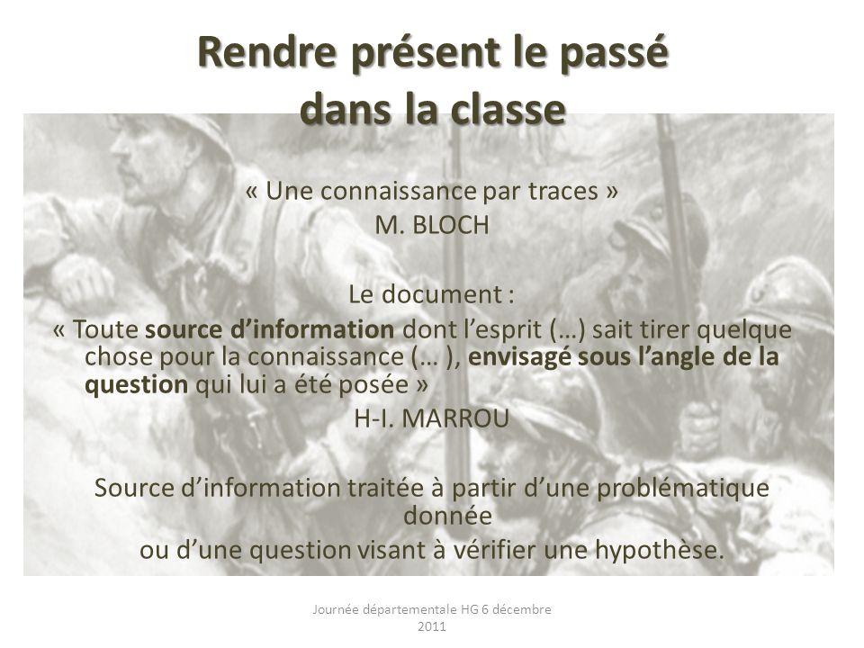 Rendre présent le passé dans la classe « Une connaissance par traces » M. BLOCH Le document : « Toute source dinformation dont lesprit (…) sait tirer