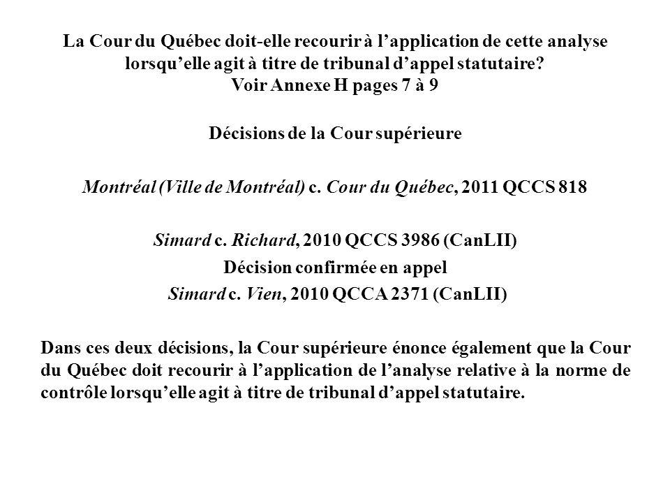 La Cour du Québec doit-elle recourir à lapplication de cette analyse lorsquelle agit à titre de tribunal dappel statutaire? Voir Annexe H pages 7 à 9