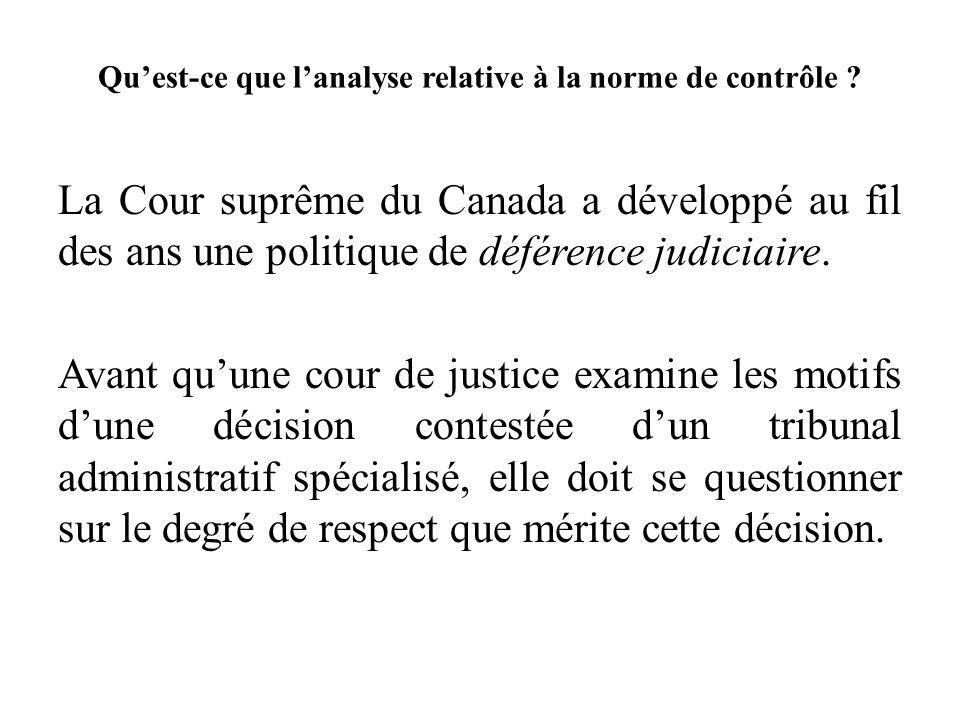 Quest-ce que lanalyse relative à la norme de contrôle ? La Cour suprême du Canada a développé au fil des ans une politique de déférence judiciaire. Av