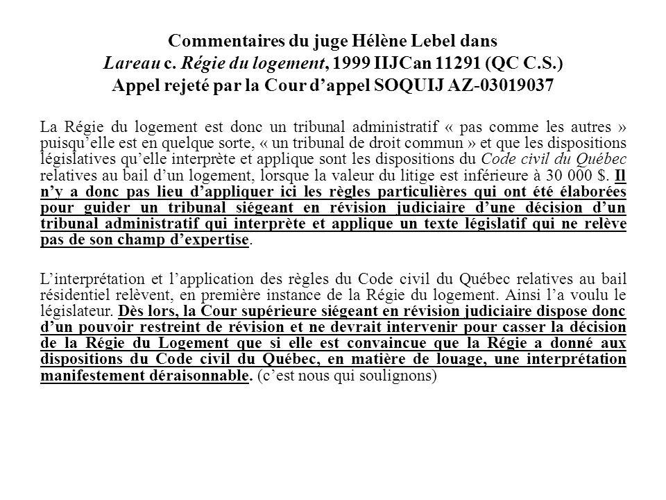 Commentaires du juge Hélène Lebel dans Lareau c. Régie du logement, 1999 IIJCan 11291 (QC C.S.) Appel rejeté par la Cour dappel SOQUIJ AZ-03019037 La