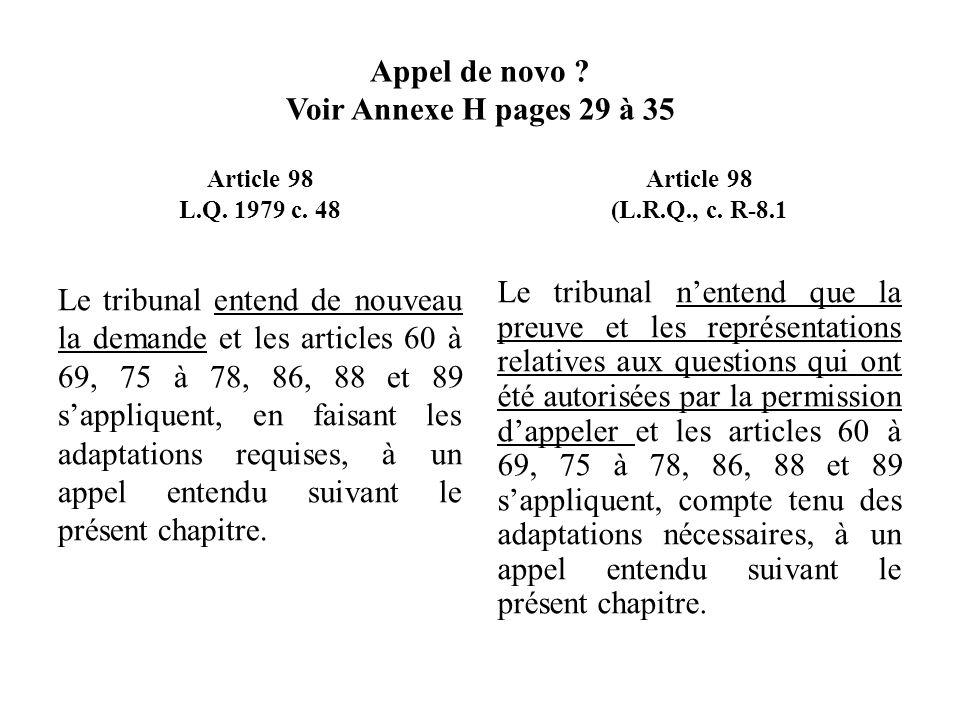 Appel de novo ? Voir Annexe H pages 29 à 35 Article 98 L.Q. 1979 c. 48 Le tribunal entend de nouveau la demande et les articles 60 à 69, 75 à 78, 86,