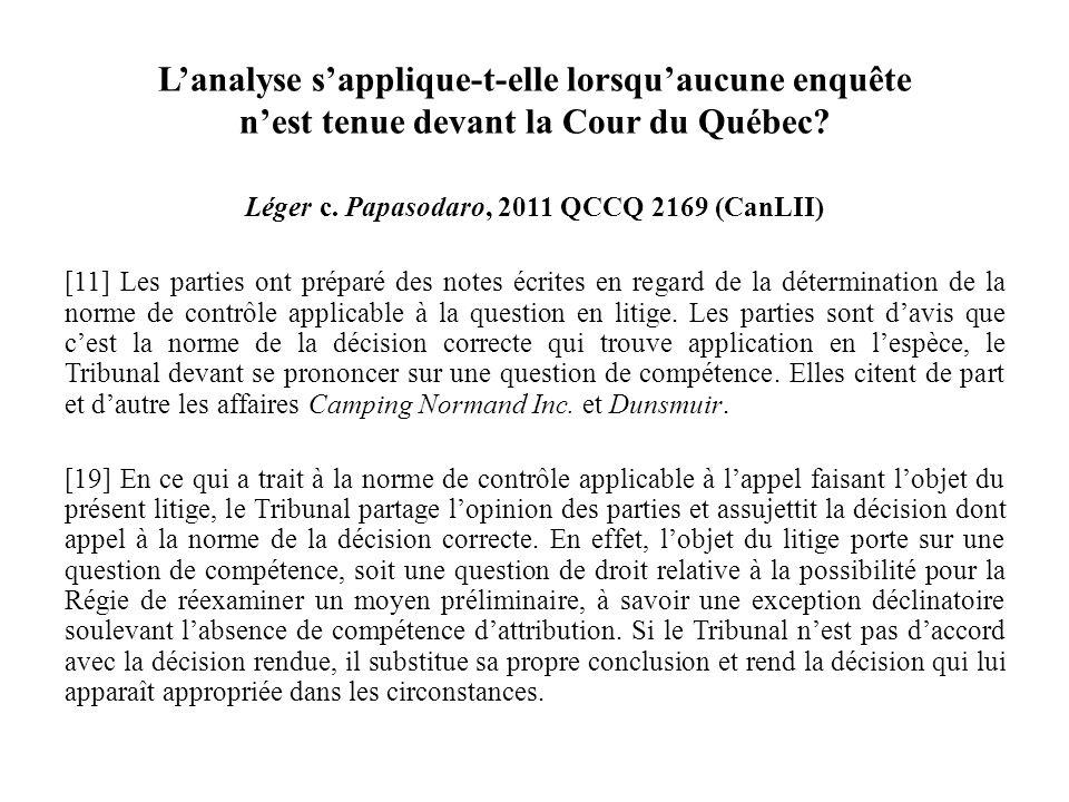 Lanalyse sapplique-t-elle lorsquaucune enquête nest tenue devant la Cour du Québec? Léger c. Papasodaro, 2011 QCCQ 2169 (CanLII) [11] Les parties ont