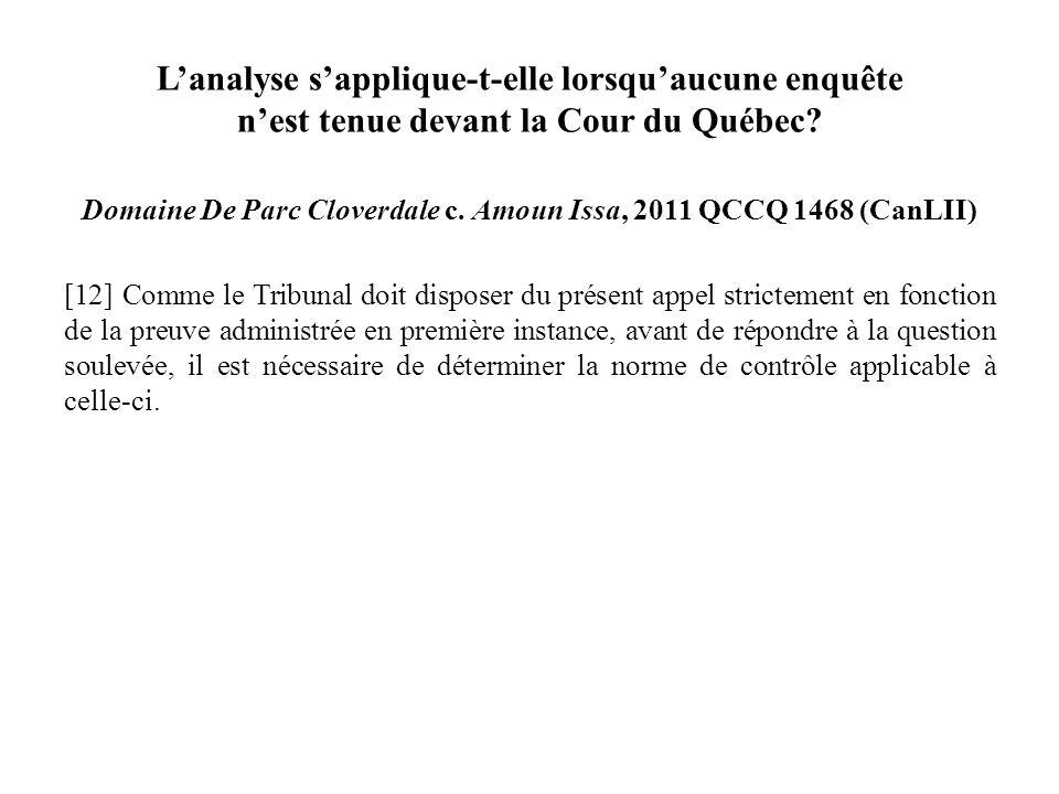 Lanalyse sapplique-t-elle lorsquaucune enquête nest tenue devant la Cour du Québec? Domaine De Parc Cloverdale c. Amoun Issa, 2011 QCCQ 1468 (CanLII)