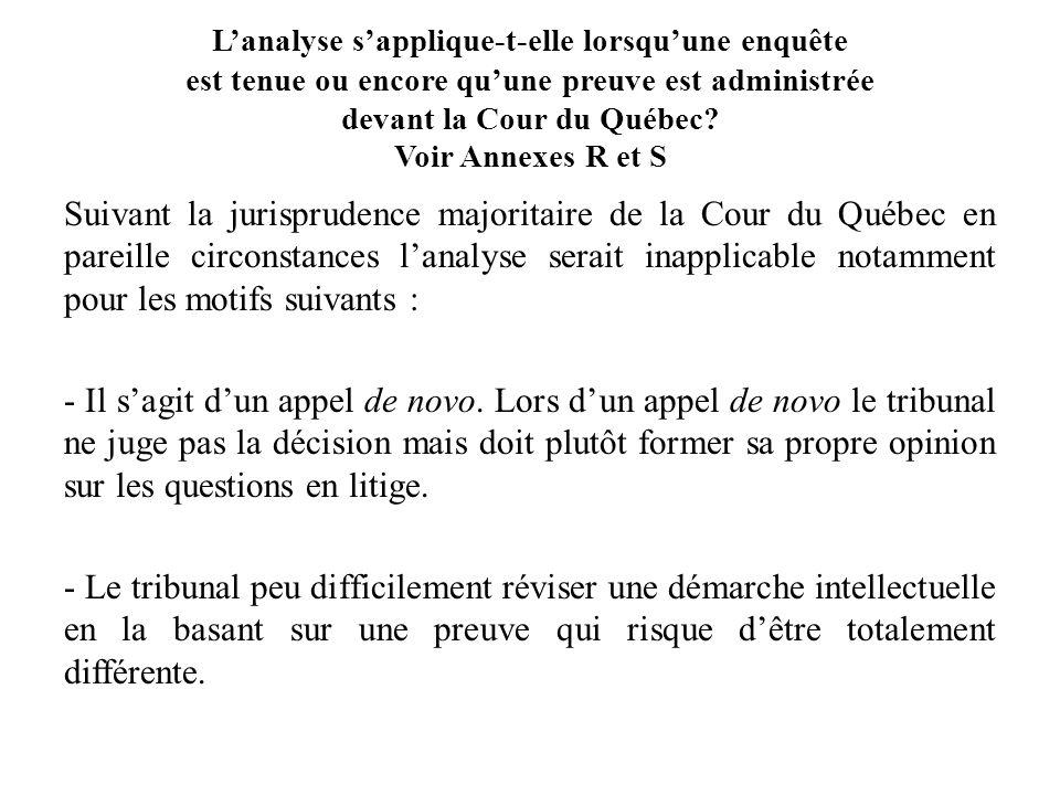 Lanalyse sapplique-t-elle lorsquune enquête est tenue ou encore quune preuve est administrée devant la Cour du Québec? Voir Annexes R et S Suivant la