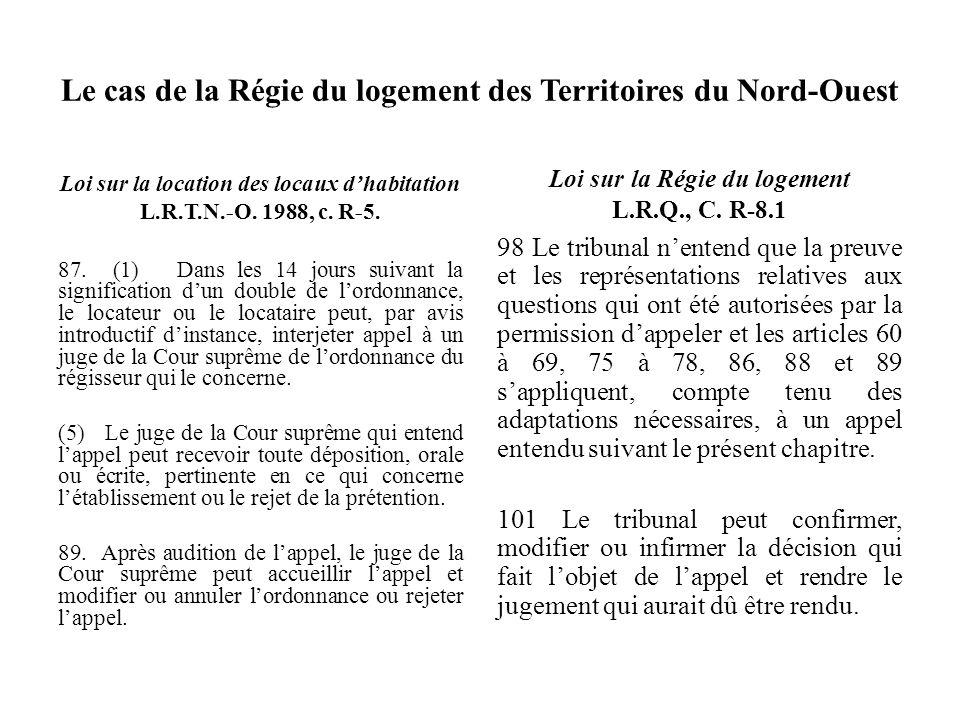 Le cas de la Régie du logement des Territoires du Nord-Ouest Loi sur la location des locaux dhabitation L.R.T.N.-O. 1988, c. R-5. 87. (1) Dans les 14