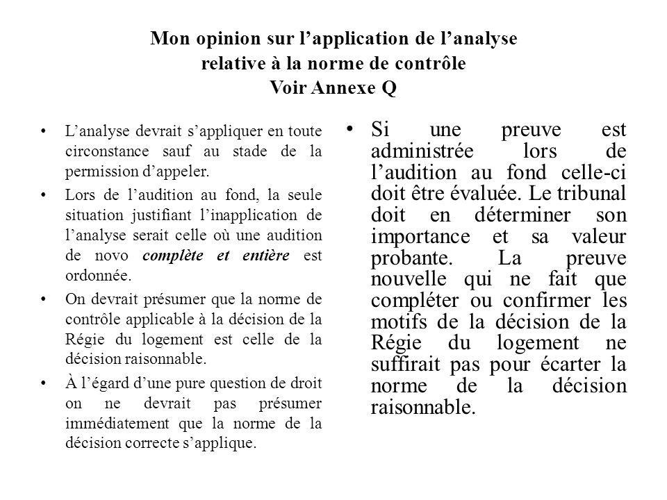 Mon opinion sur lapplication de lanalyse relative à la norme de contrôle Voir Annexe Q Lanalyse devrait sappliquer en toute circonstance sauf au stade