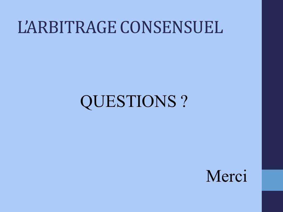 LARBITRAGE CONSENSUEL QUESTIONS ? Merci