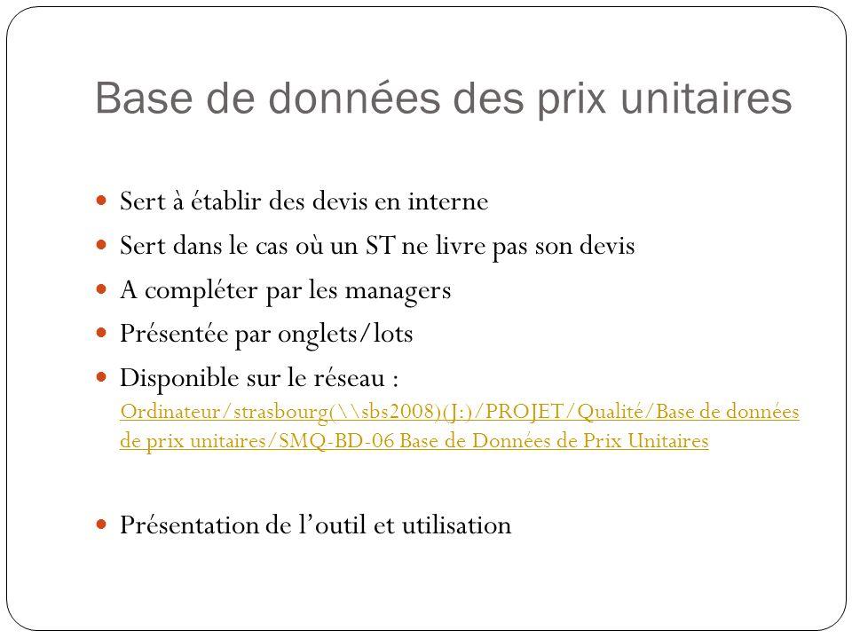 Base de données des prix unitaires Sert à établir des devis en interne Sert dans le cas où un ST ne livre pas son devis A compléter par les managers P
