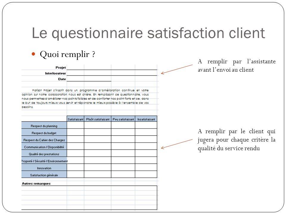 Le questionnaire satisfaction client Quoi remplir ? A remplir par lassistante avant lenvoi au client A remplir par le client qui jugera pour chaque cr