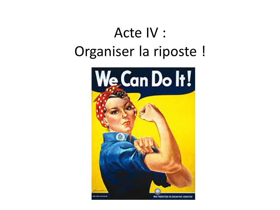 Acte IV : Organiser la riposte !