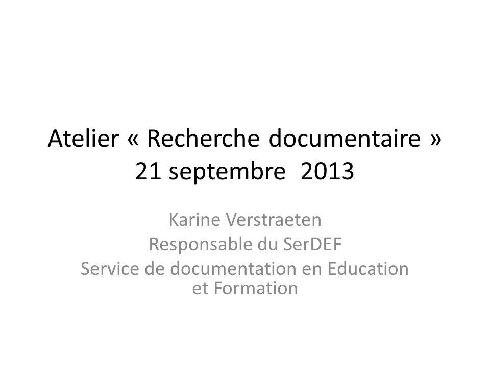 Atelier « Recherche documentaire » 21 septembre 2013 Karine Verstraeten Responsable du SerDEF Service de documentation en Education et Formation