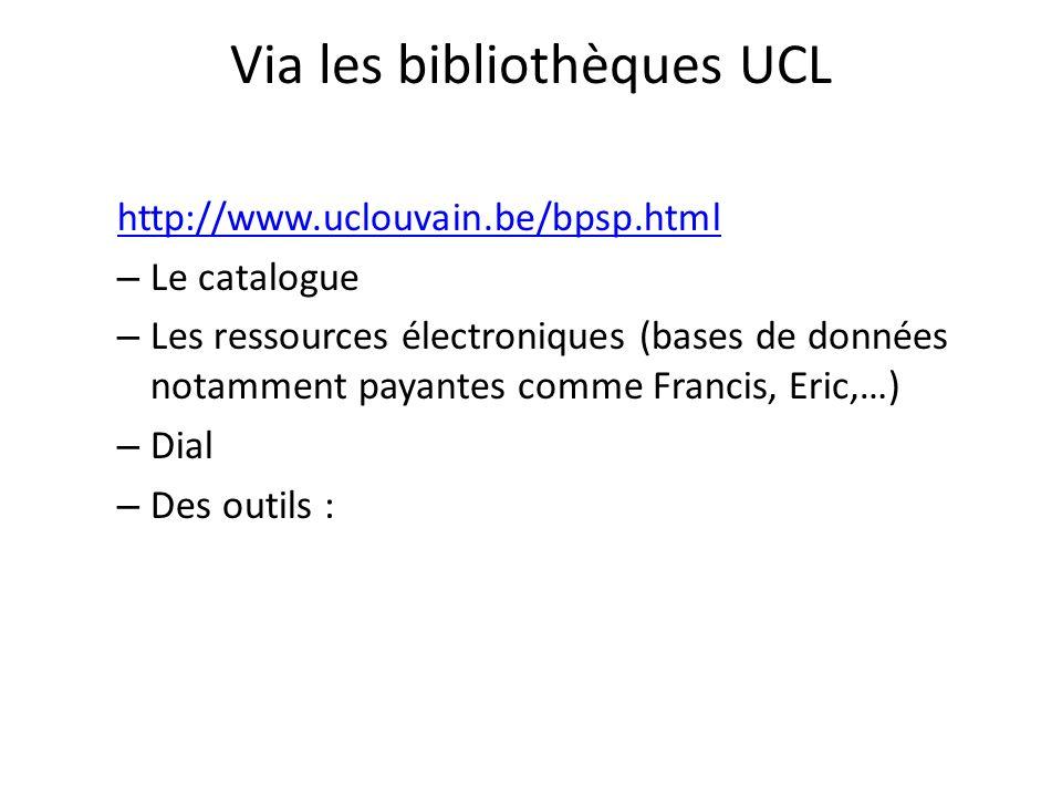 Via les bibliothèques UCL http://www.uclouvain.be/bpsp.html – Le catalogue – Les ressources électroniques (bases de données notamment payantes comme F