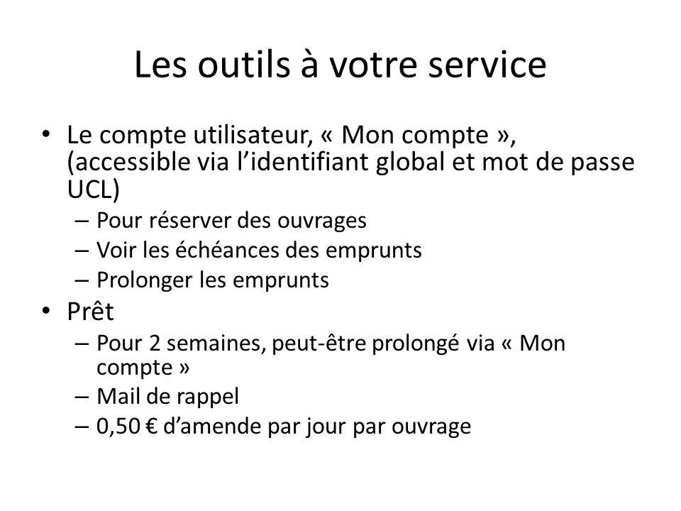 Les outils à votre service Le compte utilisateur, « Mon compte », (accessible via lidentifiant global et mot de passe UCL) – Pour réserver des ouvrage