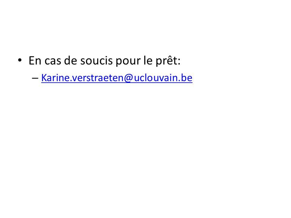 En cas de soucis pour le prêt: – Karine.verstraeten@uclouvain.be Karine.verstraeten@uclouvain.be