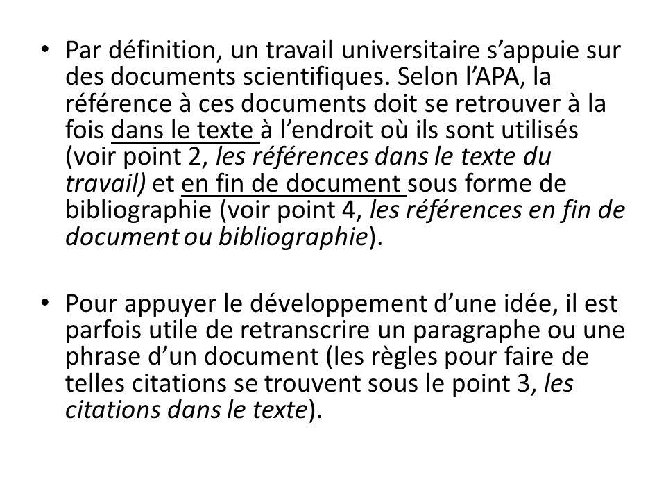 Par définition, un travail universitaire sappuie sur des documents scientifiques. Selon lAPA, la référence à ces documents doit se retrouver à la fois