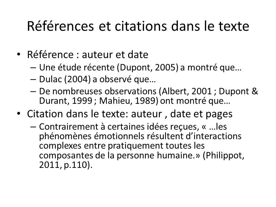 Références et citations dans le texte Référence : auteur et date – Une étude récente (Dupont, 2005) a montré que… – Dulac (2004) a observé que… – De n