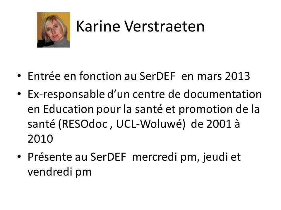 Karine Verstraeten Entrée en fonction au SerDEF en mars 2013 Ex-responsable dun centre de documentation en Education pour la santé et promotion de la