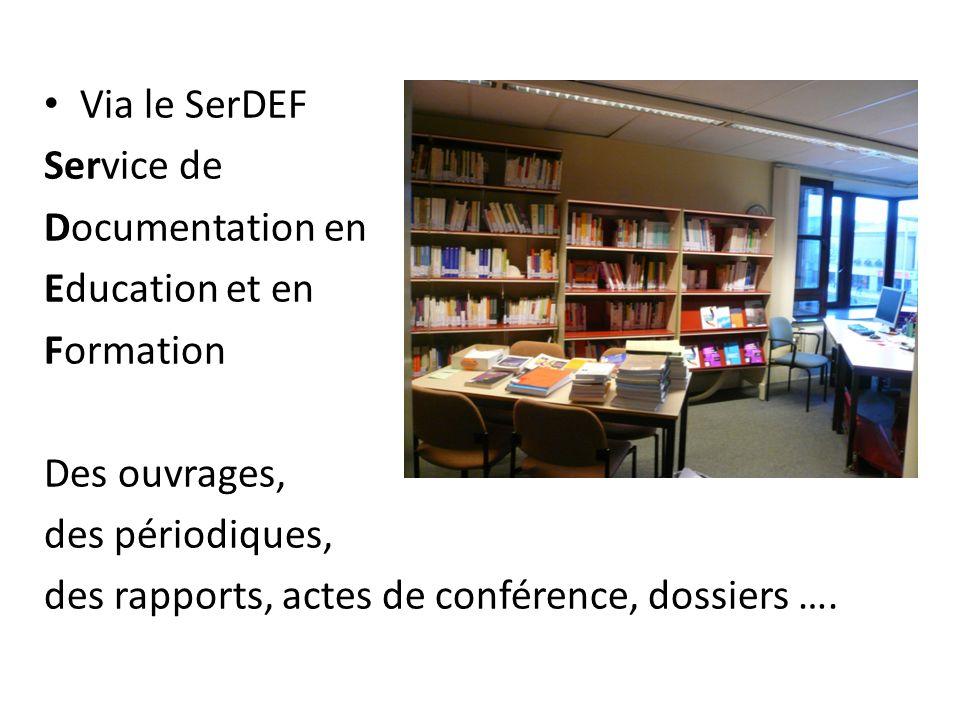 Via le SerDEF Service de Documentation en Education et en Formation Des ouvrages, des périodiques, des rapports, actes de conférence, dossiers ….