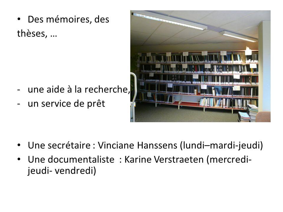 Des mémoires, des thèses, … -une aide à la recherche, -un service de prêt Une secrétaire : Vinciane Hanssens (lundi–mardi-jeudi) Une documentaliste :