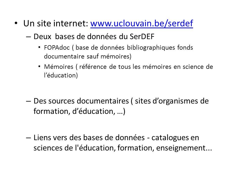 Un site internet: www.uclouvain.be/serdefwww.uclouvain.be/serdef – Deux bases de données du SerDEF FOPAdoc ( base de données bibliographiques fonds do