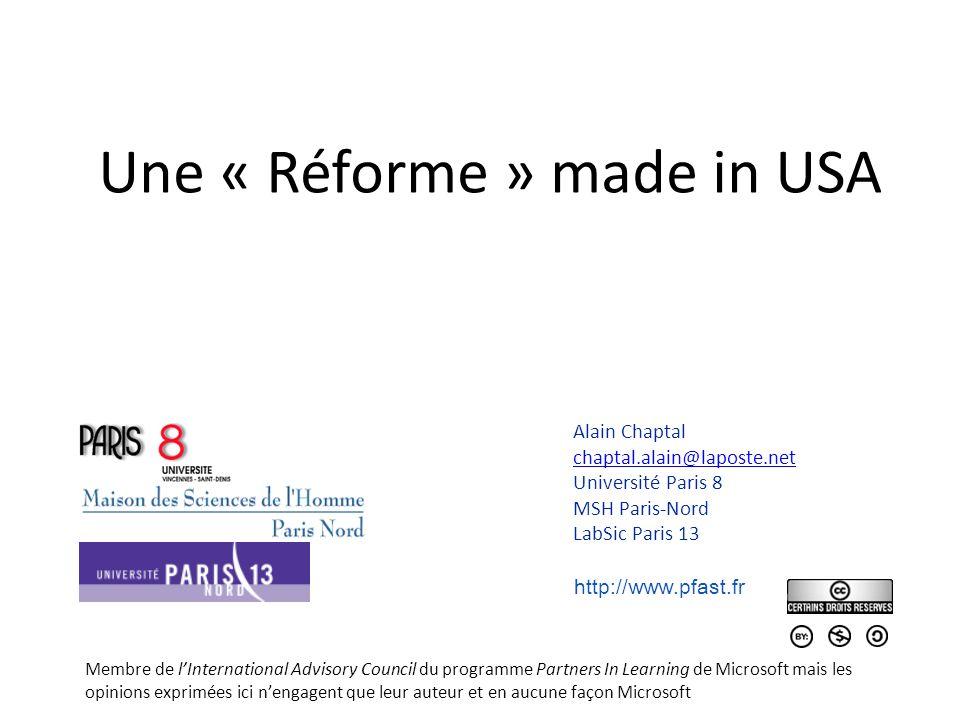 Une « Réforme » made in USA Alain Chaptal chaptal.alain@laposte.net Université Paris 8 MSH Paris-Nord LabSic Paris 13 http://www.pfast.fr Membre de lI