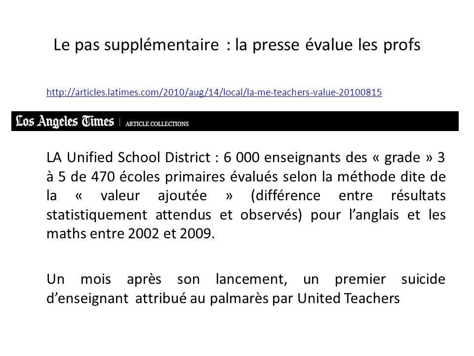 Le pas supplémentaire : la presse évalue les profs http://articles.latimes.com/2010/aug/14/local/la-me-teachers-value-20100815 LA Unified School Distr