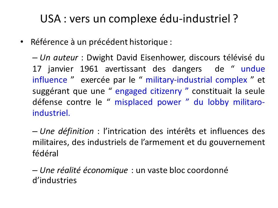 USA : vers un complexe édu-industriel ? Référence à un précédent historique : – Un auteur : Dwight David Eisenhower, discours télévisé du 17 janvier 1