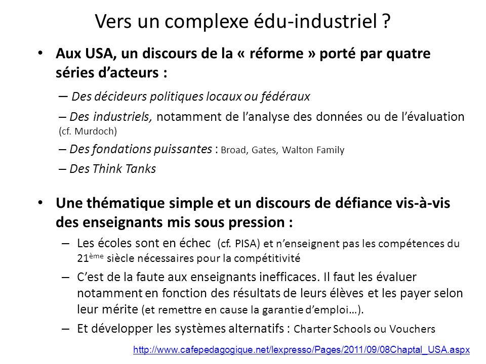 Vers un complexe édu-industriel ? Aux USA, un discours de la « réforme » porté par quatre séries dacteurs : – Des décideurs politiques locaux ou fédér