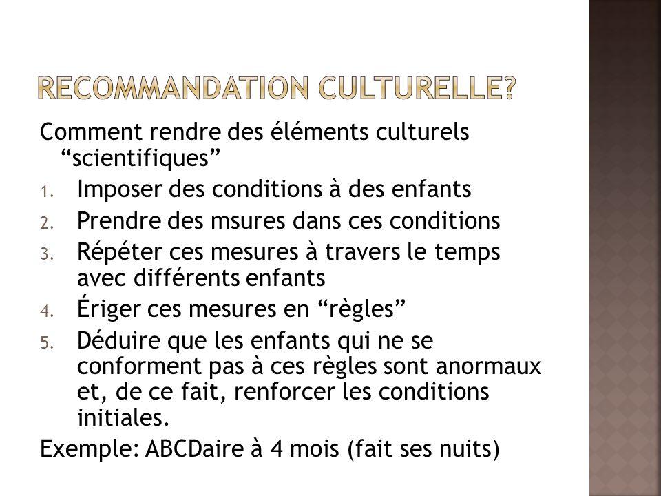 Comment rendre des éléments culturels scientifiques 1. Imposer des conditions à des enfants 2. Prendre des msures dans ces conditions 3. Répéter ces m
