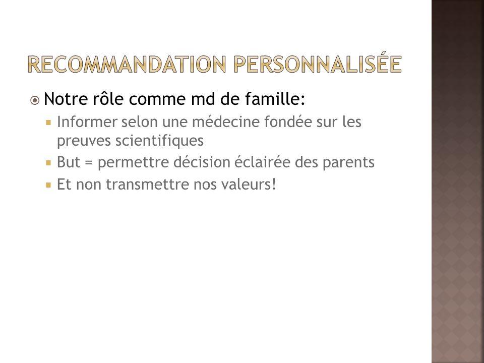 Notre rôle comme md de famille: Informer selon une médecine fondée sur les preuves scientifiques But = permettre décision éclairée des parents Et non