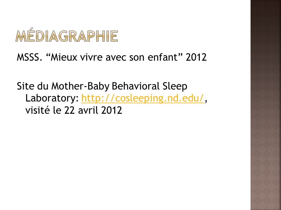 MSSS. Mieux vivre avec son enfant 2012 Site du Mother-Baby Behavioral Sleep Laboratory: http://cosleeping.nd.edu/, visité le 22 avril 2012http://cosle