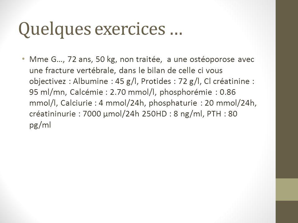Quelques exercices … Mme G…, 72 ans, 50 kg, non traitée, a une ostéoporose avec une fracture vertébrale, dans le bilan de celle ci vous objectivez : A