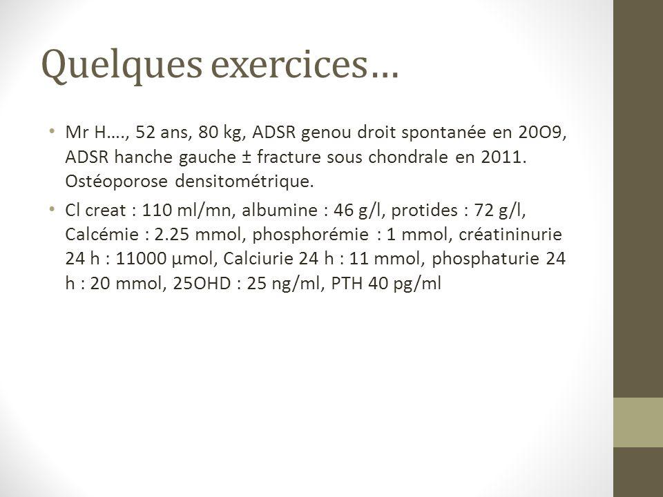 Quelques exercices… Mr H…., 52 ans, 80 kg, ADSR genou droit spontanée en 20O9, ADSR hanche gauche ± fracture sous chondrale en 2011. Ostéoporose densi