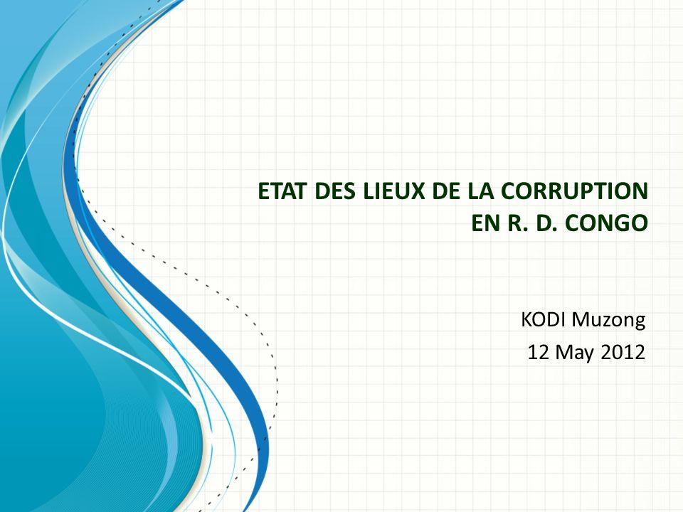 ETAT DES LIEUX DE LA CORRUPTION EN R. D. CONGO KODI Muzong 12 May 2012