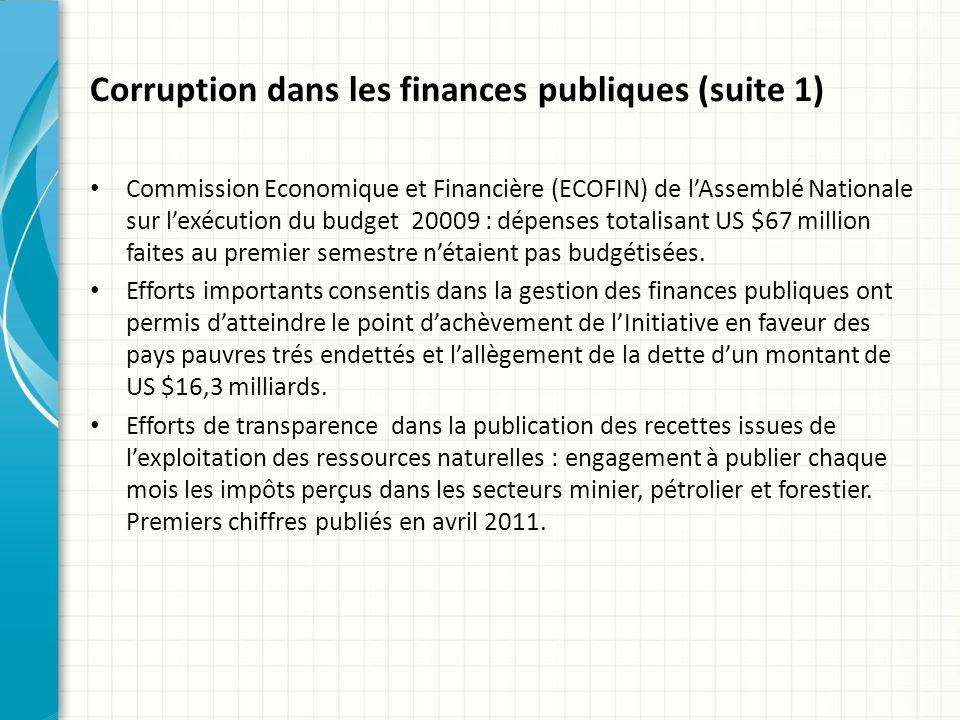 Corruption dans les finances publiques (suite 1) Commission Economique et Financière (ECOFIN) de lAssemblé Nationale sur lexécution du budget 20009 : dépenses totalisant US $67 million faites au premier semestre nétaient pas budgétisées.