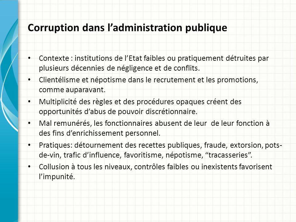 Corruption dans ladministration publique Contexte : institutions de lEtat faibles ou pratiquement détruites par plusieurs décennies de négligence et de conflits.