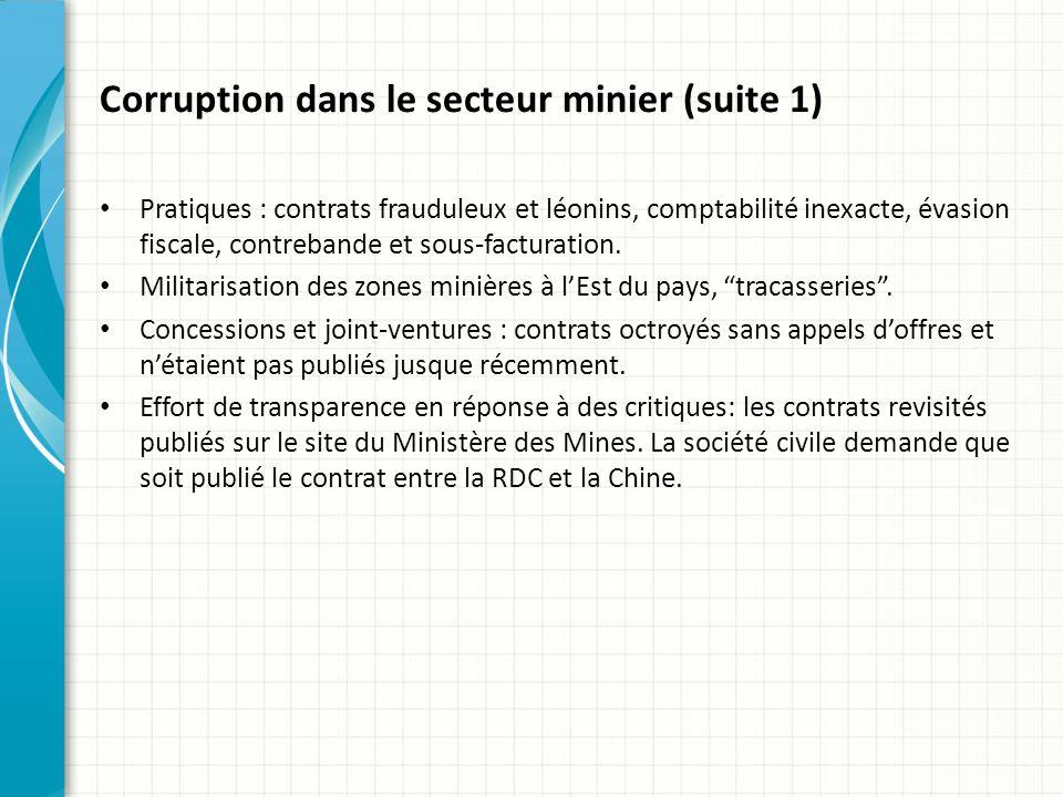 Corruption dans le secteur minier (suite 1) Pratiques : contrats frauduleux et léonins, comptabilité inexacte, évasion fiscale, contrebande et sous-facturation.