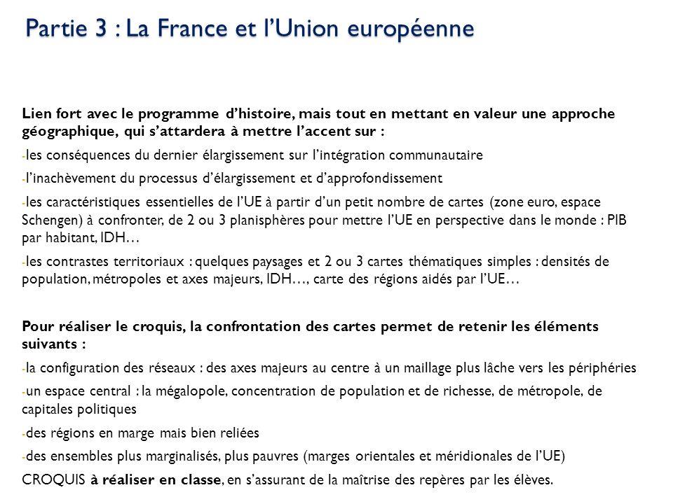 Partie 3 : La France et lUnion européenne Lien fort avec le programme dhistoire, mais tout en mettant en valeur une approche géographique, qui sattard