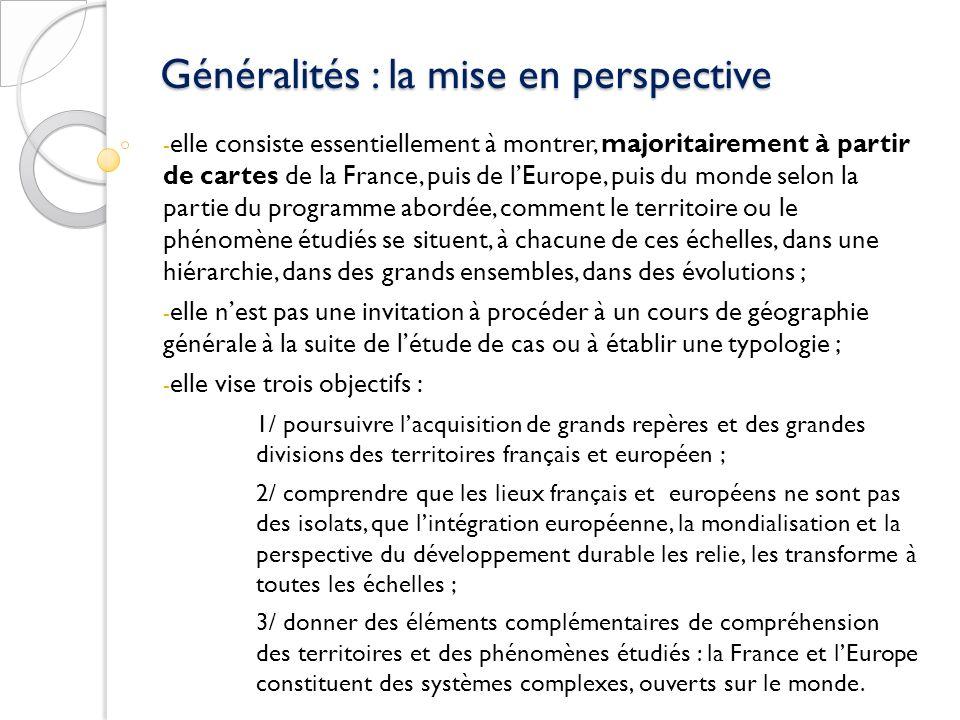 Généralités : la mise en perspective - elle consiste essentiellement à montrer, majoritairement à partir de cartes de la France, puis de lEurope, puis
