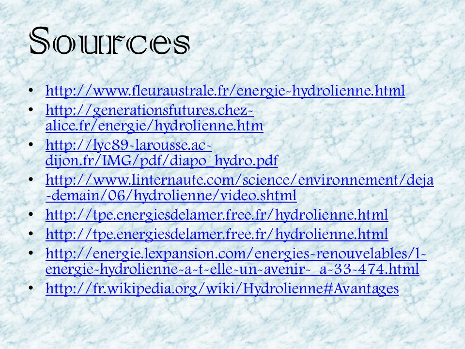 Sources http://www.fleuraustrale.fr/energie-hydrolienne.html http://generationsfutures.chez- alice.fr/energie/hydrolienne.htm http://generationsfuture