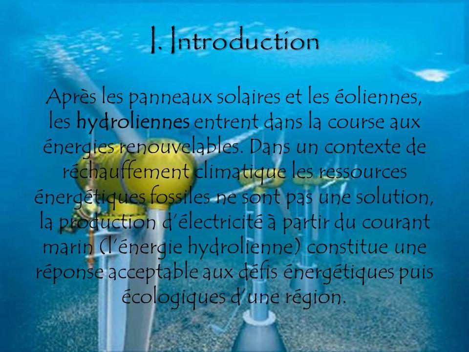 I. Introduction Après les panneaux solaires et les éoliennes, les hydroliennes entrent dans la course aux énergies renouvelables. Dans un contexte de