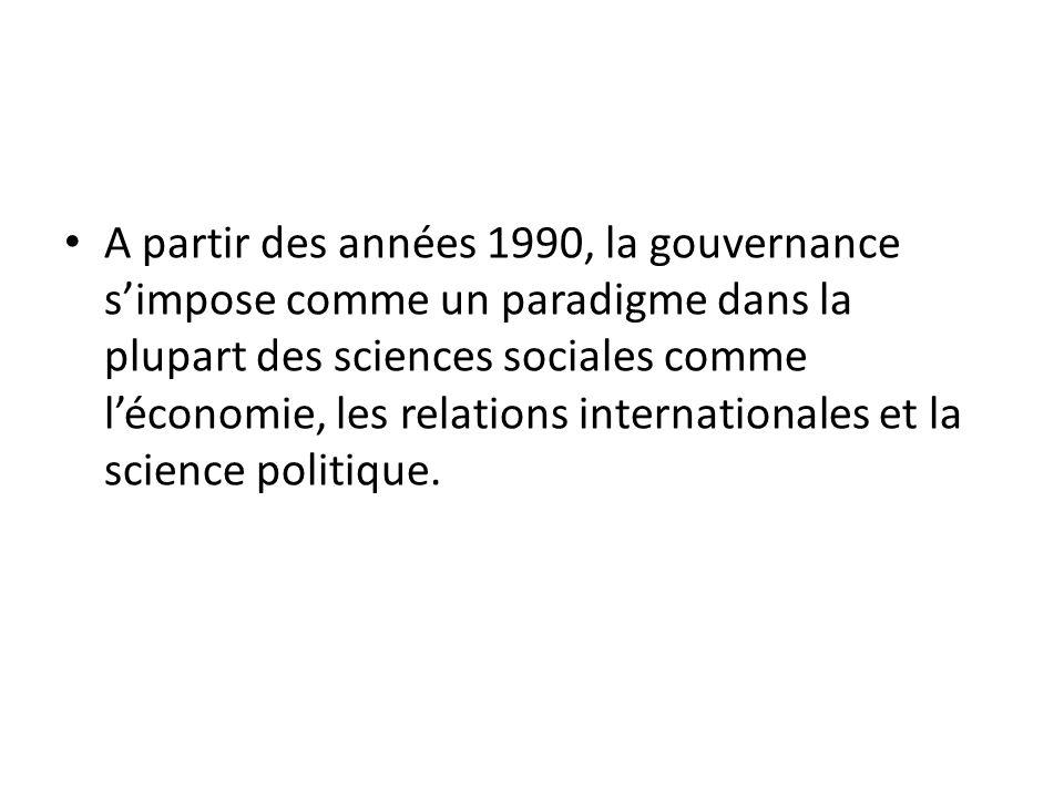 A partir des années 1990, la gouvernance simpose comme un paradigme dans la plupart des sciences sociales comme léconomie, les relations international