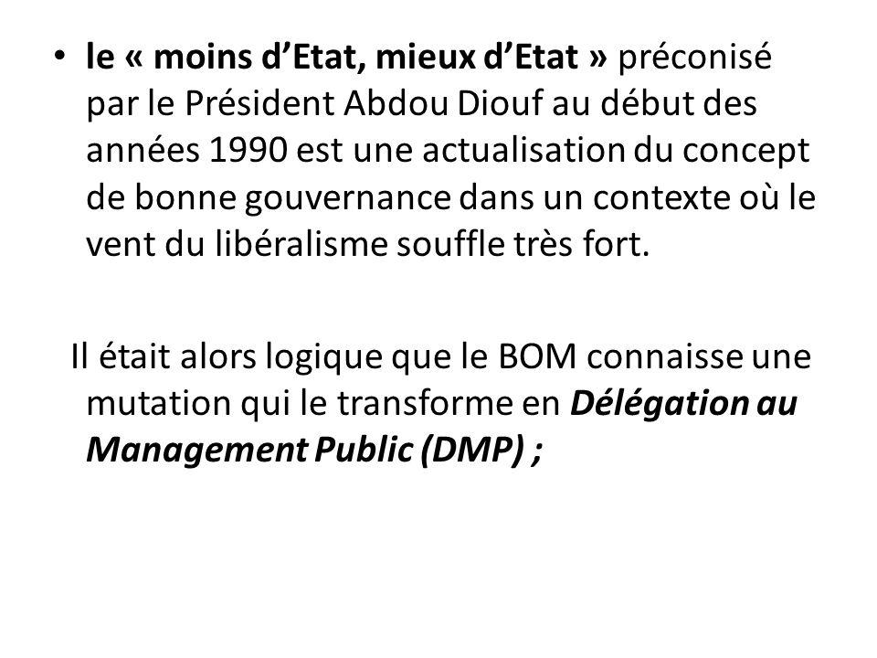 le « moins dEtat, mieux dEtat » préconisé par le Président Abdou Diouf au début des années 1990 est une actualisation du concept de bonne gouvernance