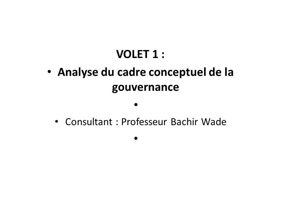 VOLET 1 : Analyse du cadre conceptuel de la gouvernance Consultant : Professeur Bachir Wade