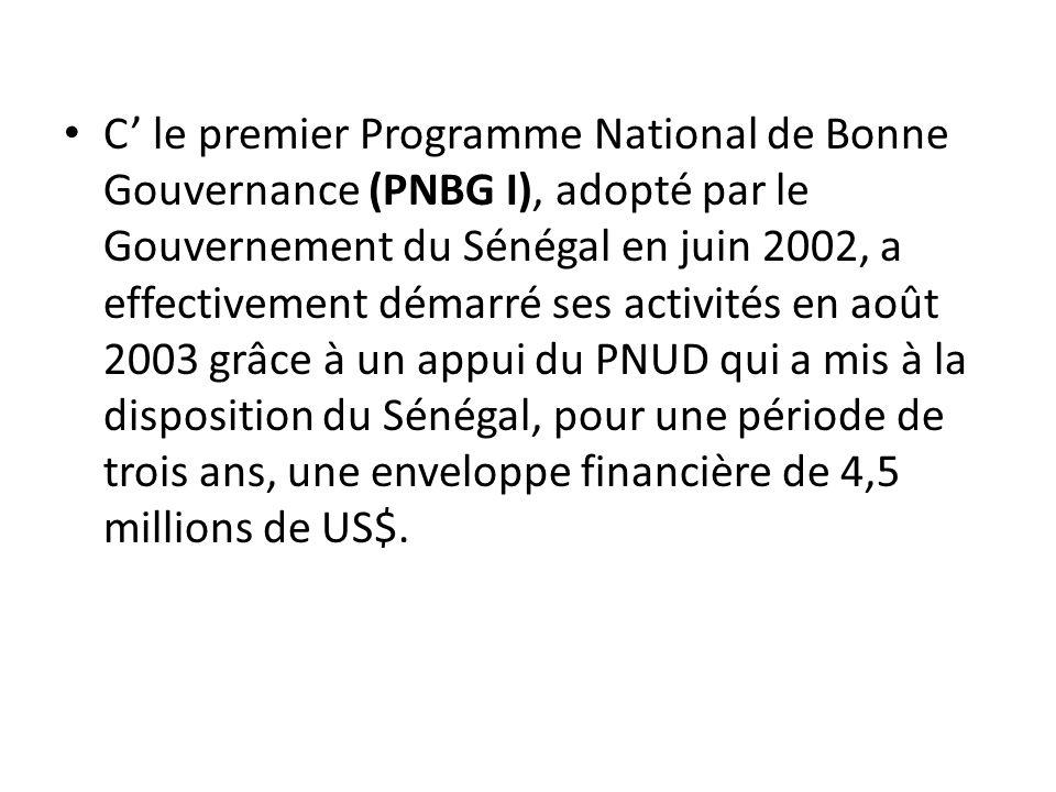 C le premier Programme National de Bonne Gouvernance (PNBG I), adopté par le Gouvernement du Sénégal en juin 2002, a effectivement démarré ses activit