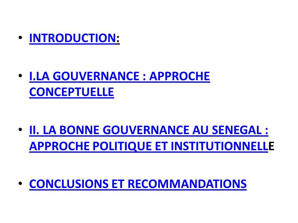 INTRODUCTION: INTRODUCTION I.LA GOUVERNANCE : APPROCHE CONCEPTUELLE I.LA GOUVERNANCE : APPROCHE CONCEPTUELLE II. LA BONNE GOUVERNANCE AU SENEGAL : APP