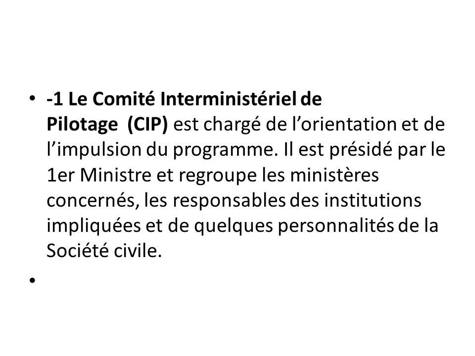 -1 Le Comité Interministériel de Pilotage (CIP) est chargé de lorientation et de limpulsion du programme. Il est présidé par le 1er Ministre et regrou