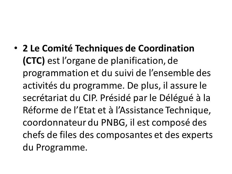 2 Le Comité Techniques de Coordination (CTC) est lorgane de planification, de programmation et du suivi de lensemble des activités du programme. De pl