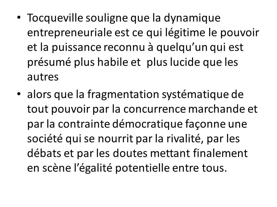 Tocqueville souligne que la dynamique entrepreneuriale est ce qui légitime le pouvoir et la puissance reconnu à quelquun qui est présumé plus habile e